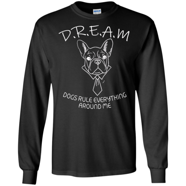 Dream – Dogs Rule Everything Around Me Shirt, Hoodie