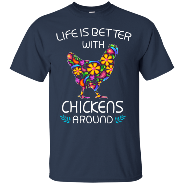 Life Is Better With Chicken Around Shirt, Hoodie