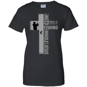 All I Need Today Is A Little Bit Of Fishing Shirt, Hoodie