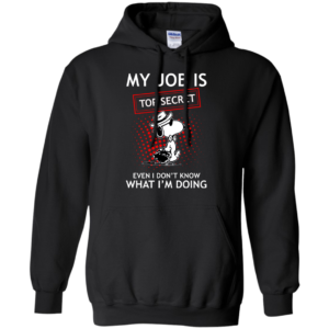 Snoopy – My Job Is Top Secret Shirt, Hoodie