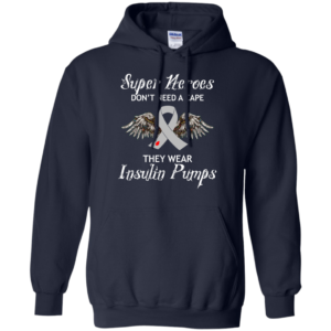 Super Heroes Don't Need A Cape – They Wear Insulin Pumps Shirt, Hoodie