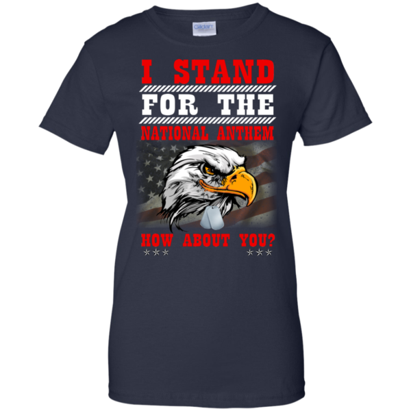 I Stand For The National Anthem – How About You Shirt