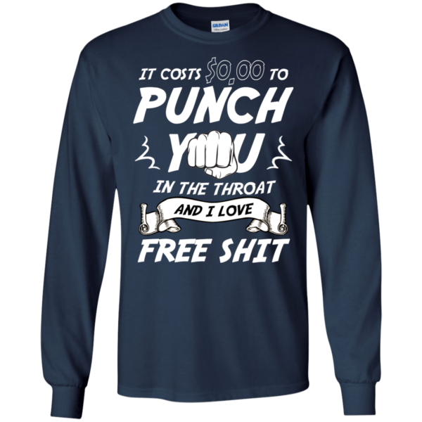 It Costs $0,00 To Punch You In The Throat Shirt, Hoodie