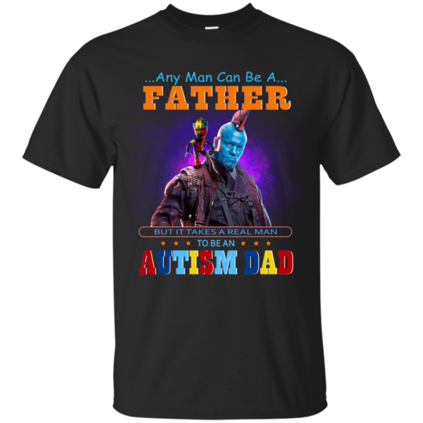 Groot And Yondu – Autism Dad – Any Man Can Be A Father Shirt