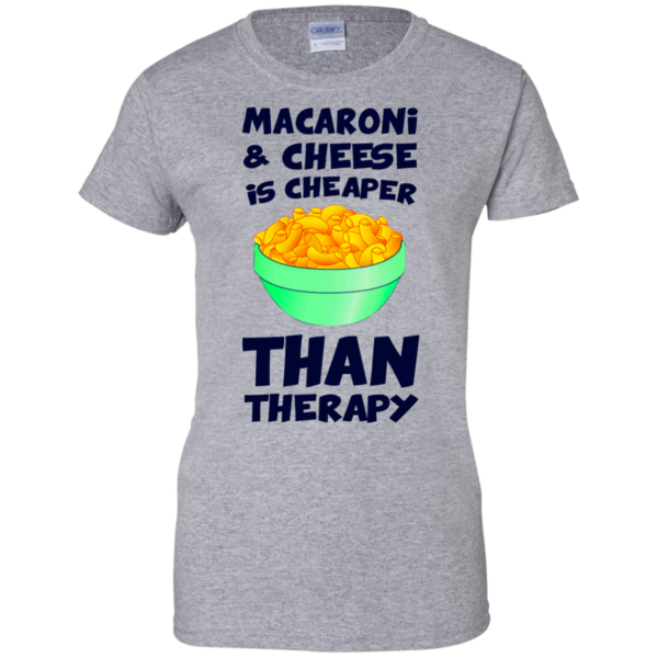 Macaroni And Cheese Is Cheaper Than Therapy Shirt