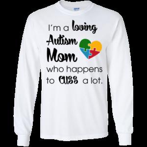 I'm A Loving Autism Mom Who Happens To Cuss A Lot Shirt