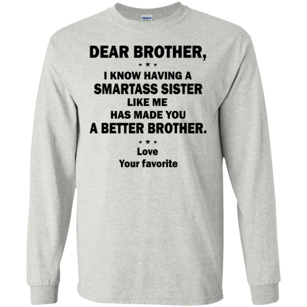 Dear Brother, I Know Having A Smartass Sister Like Me ShirtDear Brother, I Know Having A Smartass Sister Like Me Shirt