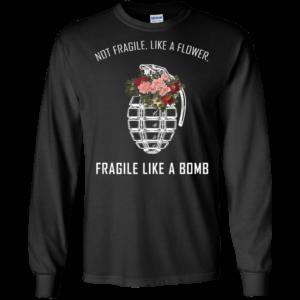 Not Fragile, Like A Flower, Fragile Like A Bomb Shirt, Hoodie