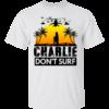 Charlie Don't Surf Shirt, Hoodie, Tank
