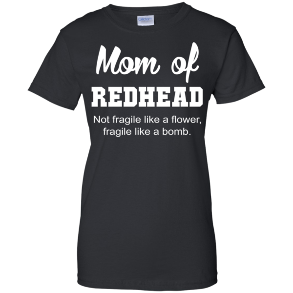 Mom Of Redhead Not Fragile Like A Flower Shirt