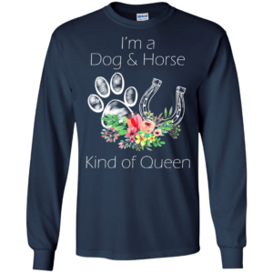 I'm A Dog And Horse Kind Of Queen Shirt, Hoodie