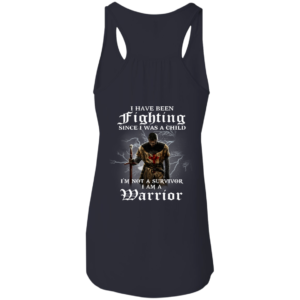 I Have Been Fighting Since I Was A Child – I'm Not A Survivor Shirt