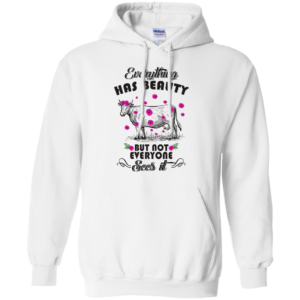 Everything Has Beauty But Not Everyone Sees It Shirt