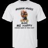 Horror Movies Make Me Happy Humans Make My Head Hurt Shirt