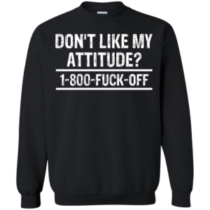 Don't Like My Attitude? 1-800-Fuck-Off Shirt, Hoodie