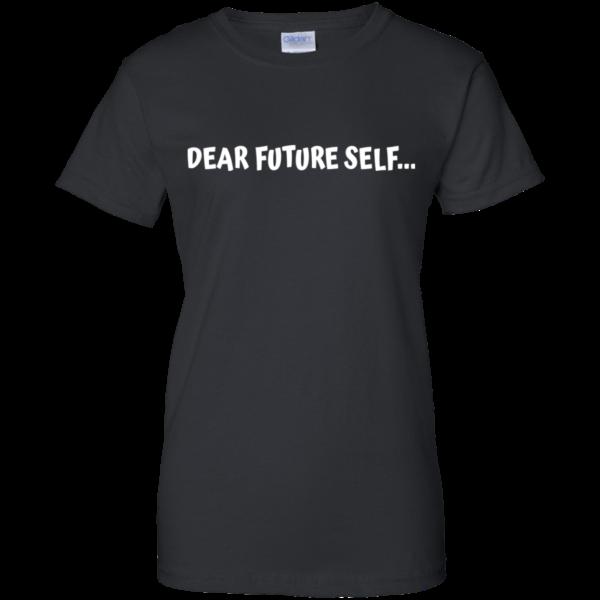Dear Future Self Shirt, Hoodie, Tank