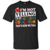 I'm Not Yelling I'm An Early Childhood Educator Shirt