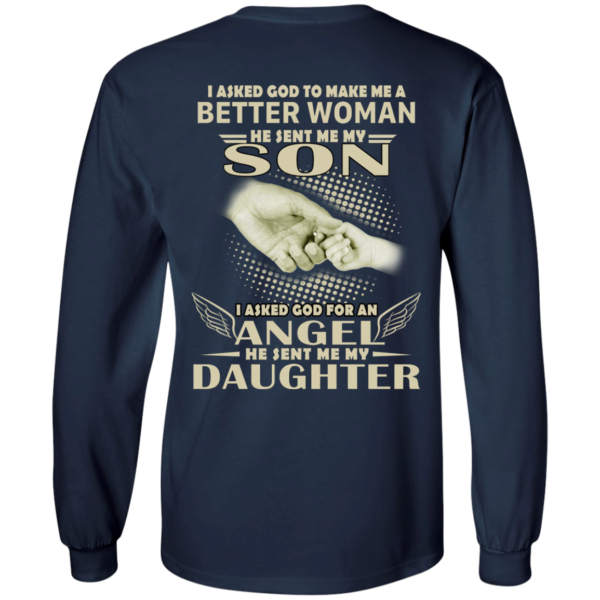 I Asked God To Make Me A Better Woman He Sent Me My Son Shirt