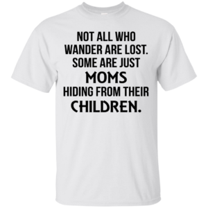 Not All Who Wander Are Lost Some Are Just Moms Shirt