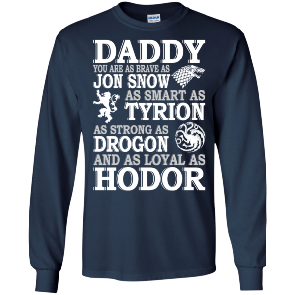 Game Of Thrones – Daddy You Are As Brave As Jon Snow Shirt