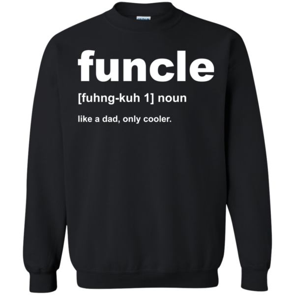 Funcle – Like A Dad, Only Cooler Shirt, Hoodie