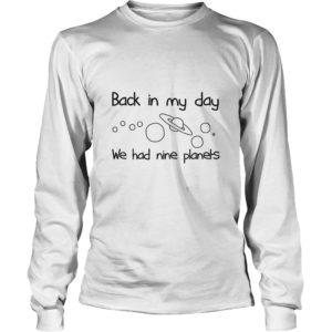 Back In My Day – We Had Nine Planets Shirt
