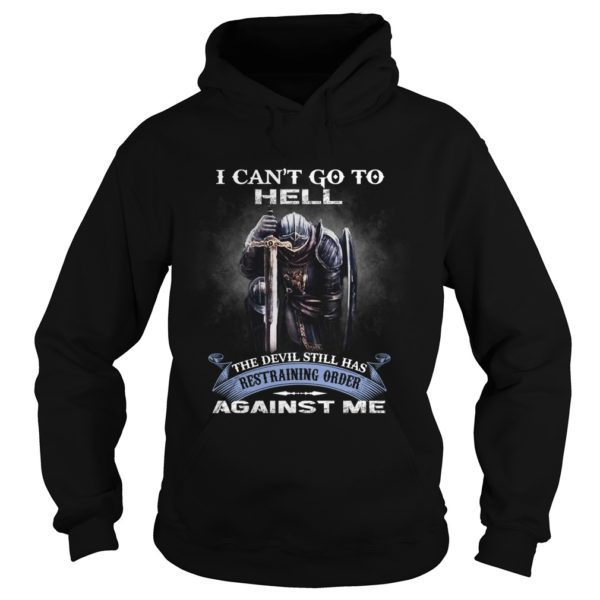 I Can't Go To Hell The Devil Still Has Restraining Order Shirt