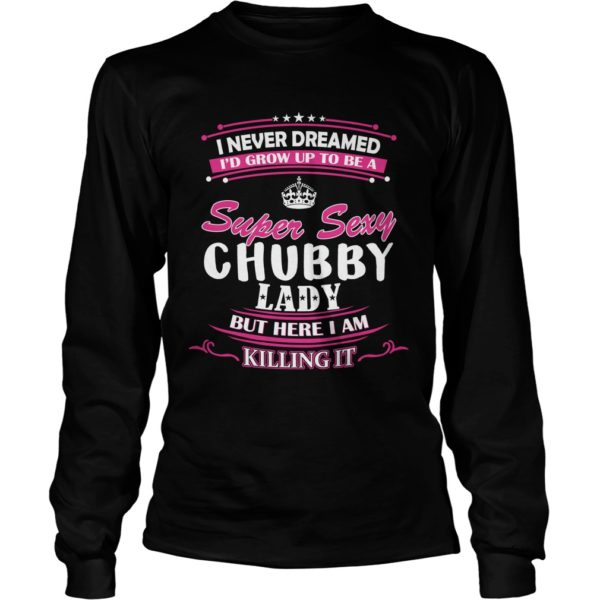 I Never Dreamed I'd Grow Up To Be A Super Sexy Shirt