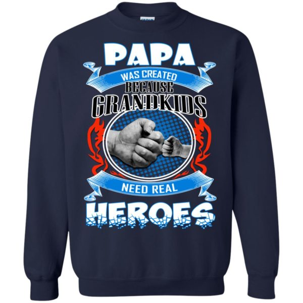 Papa Was Created Because Grandkids Need Real Heroes Shirt
