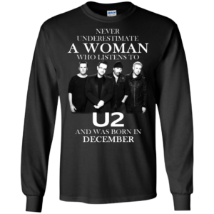 Never Underestimate A Woman Who Listens To U2 And Was Born In December Shirt