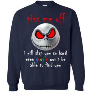 Jack Skellington – Piss Me Off – I Will Slap You So Hard Shirt
