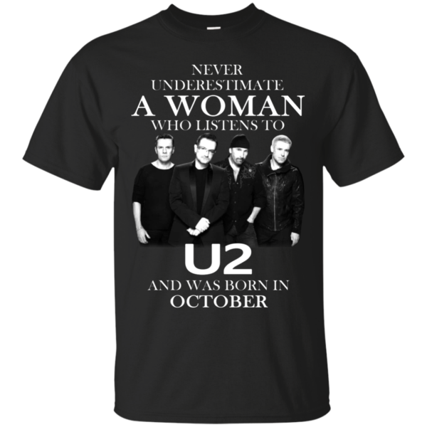 Never Underestimate A Woman Who Listens To U2 And Was Born In October Shirt