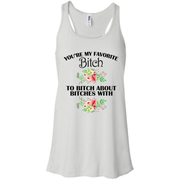 You're My Favorite Bitch Shirt, Hoodie