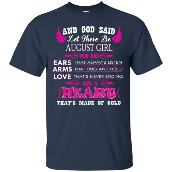 And God Said Let There Be August Girl Who Has Ears – Arms – Love Shirt