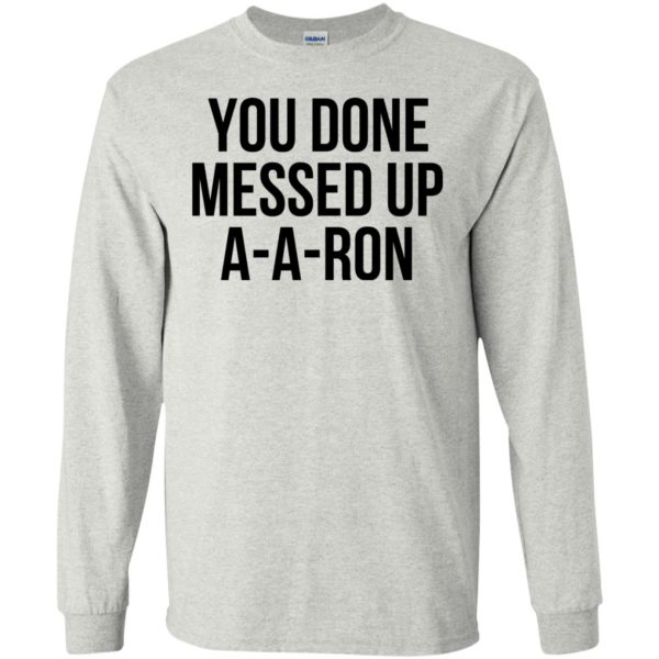 You Done Messed Up A-a-ron Shirt