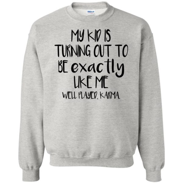 My Kids Is Turning Out To Be Exactly Like Me Shirt
