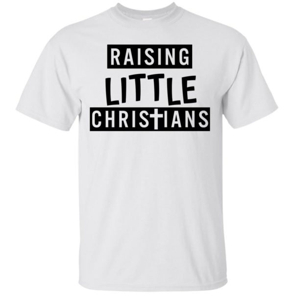 Raising Little Christians Shirt, Hoodie, Tank