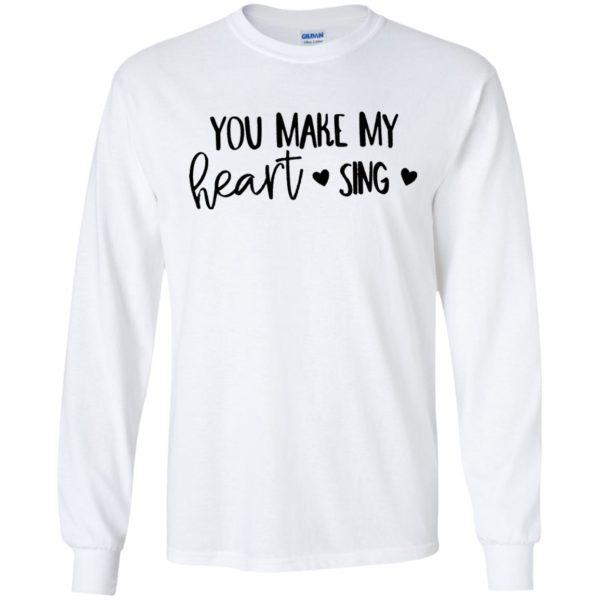 You Make My Heart Sing Shirt, Hoodie