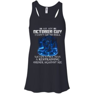 As An October Guy I Can't Go To Hell Satan Still Has A Restraining Shirt