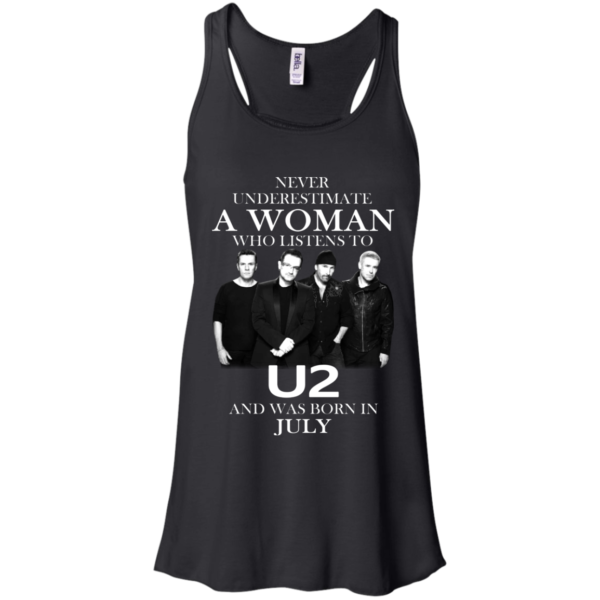 Never Underestimate A Woman Who Listens To U2 And Was Born In July Shirt