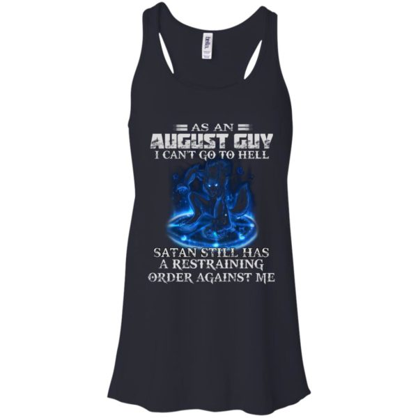 As An August Guy I Can't Go To Hell Satan Still Has A Restraining Shirt
