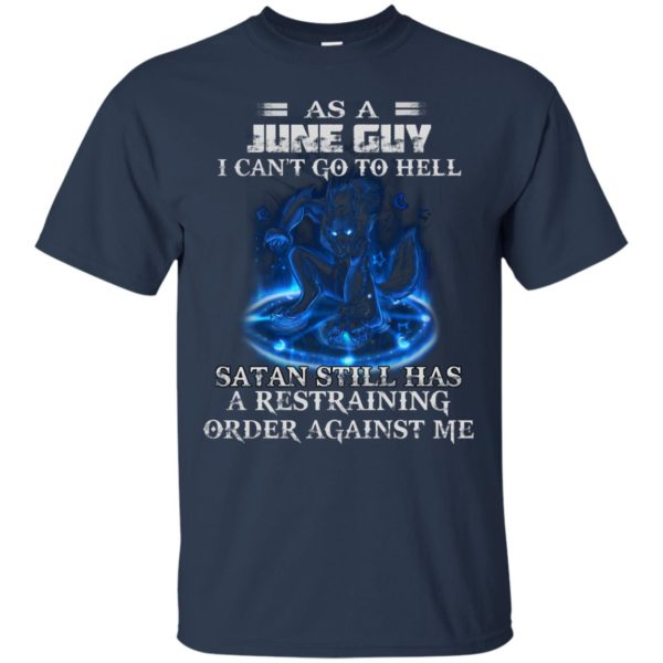 As A June Guy I Can't Go To Hell Satan Still Has A Restraining Shirt