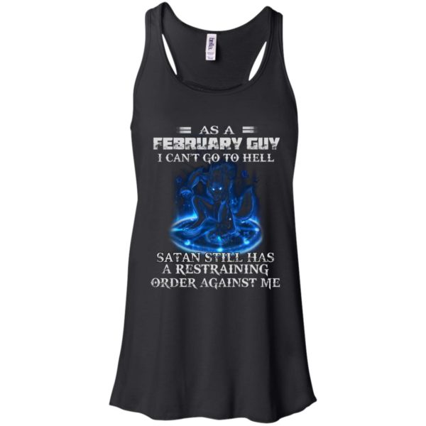 As A February Guy I Can't Go To Hell Satan Still Has A Restraining Shirt