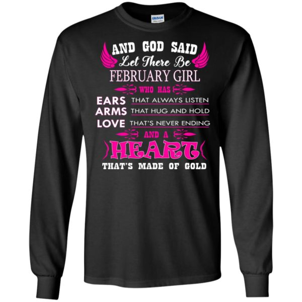 And God Said Let There Be February Girl Who Has Ears – Arms – Love Shirt