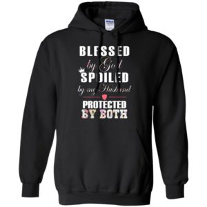 Blessed By God Spoiled By My Husband Shirt