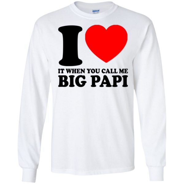 I Love It When You Call Me Big Papi Shirt