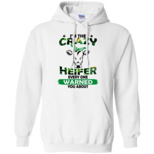 I'm the Crazy Heifer Every One Warned You About Shirt