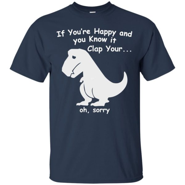 T-Rex – If You're Happy And Know It Clap Your.. Shirt