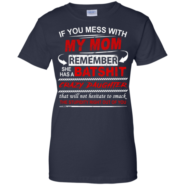 If You Mess With My Mom – Remember She Has A Batshit Shirt