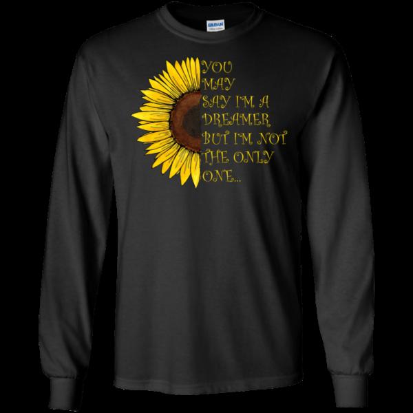 You May Say I'm A Dreamer But I'm Not The Only One Shirt